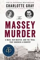 The Massey Murder - A Maid, Her Master and the Trial that Shocked a Country ebook by Charlotte Gray