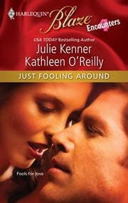 Just Fooling Around - Cam's Catastrophe\Darcy's Dark Day\Devon's Dilemma\Reg's Rescue ebook by Julie Kenner,Kathleen O'Reilly