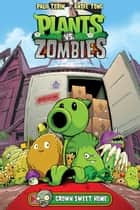 Plants vs. Zombies Volume 4: Grown Sweet Home ebook by Various