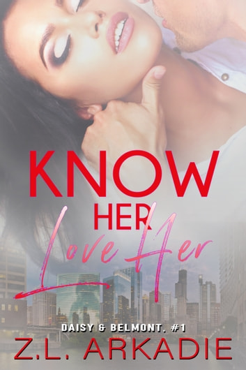 Know Her, Love Her - Daisy & Belmont, #1 ebook by Z.L. Arkadie