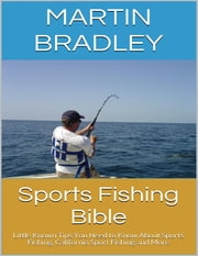 Sports Fishing Bible: Little Known Tips You Need to Know About Sports Fishing, California Sport Fishing and More ebook by Martin Bradley