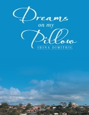Dreams On My Pillow ebook by Irina Dimitric