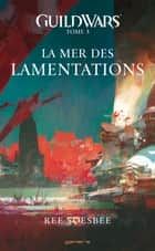 Guild Wars Tome 03 - La mer des lamentations ebook by Ree Soesbee