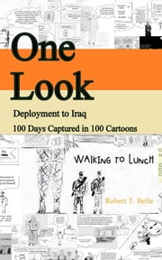 One Look: Deployment to Iraq 100 Days Captured in 100 Cartoons ebook by Robert T. Belie