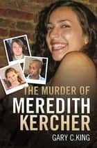 The Murder of Meredith Kercher ebook by Gary C King