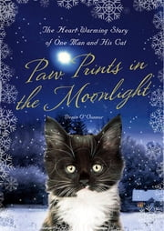 Paw Prints in the Moonlight - The Heartwarming True Story of One Man and his Cat ebook by Denis O'Connor,Richard Morris