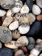 Cobbles, Gravel, Sand, ... Oh My! ebook by Enrique Collazo