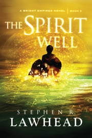 The Spirit Well - A Bright Empires Collection ebook by Stephen R. Lawhead