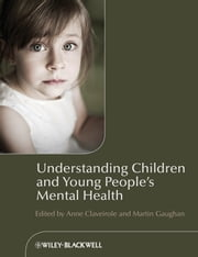 Understanding Children and Young People's Mental Health ebook by Anne Claveirole,Martin Gaughan