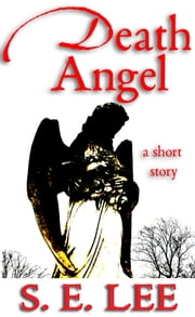 Death Angel - a literary short story ebook by S. E. Lee
