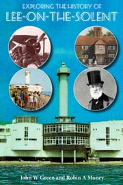 Exploring the History of Lee-on-the-Solent ebook by John W Green