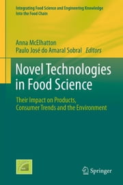 Novel Technologies in Food Science - Their Impact on Products, Consumer Trends and the Environment ebook by Anna McElhatton, Paulo José do Amaral Sobral