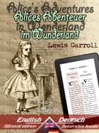 Alice's Adventures in Wonderland - Alices Abenteuer im Wunderland - Bilingual parallel text - Zweisprachige Ausgabe: English - German / Englisch - Deutsch ebook by Lewis Carroll