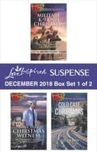 Harlequin Love Inspired Suspense December 2018 - Box Set 1 of 2 - Military K-9 Unit Christmas\Lone Star Christmas Witness\Cold Case Christmas ebook by Margaret Daley, Jessica R. Patch