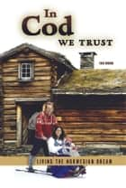 In Cod We Trust - Living the Norwegian Dream ebook by Eric Dregni Dregni