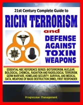 21st Century Complete Guide to Ricin Terrorism and Poisoning with the Defense Against Toxin Weapons Army Manual (Biological Warfare and Weapons) ebook by Progressive Management