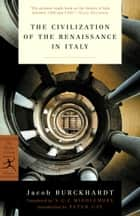 The Civilization of the Renaissance in Italy - (A Modern Library E-Book) ebook by Jacob Burckhardt