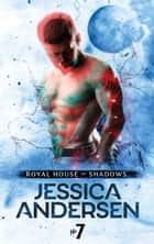 Royal House of Shadows: Part 7 of 12 ebook by Jessica Andersen