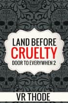 Land Before Cruelty ebook by VR Thode