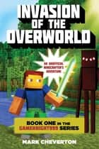 Invasion of the Overworld - Book One in the Gameknight999 Series: An Unofficial Minecrafter's Adventure ebook by Mark Cheverton