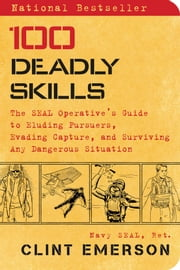 100 Deadly Skills - The SEAL Operative's Guide to Eluding Pursuers, Evading Capture, and Surviving Any Dangerous Situation ebook by Kobo.Web.Store.Products.Fields.ContributorFieldViewModel