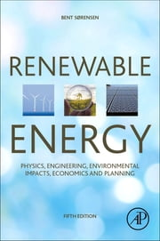 Renewable Energy - Physics, Engineering, Environmental Impacts, Economics and Planning ebook by Bent Sørensen