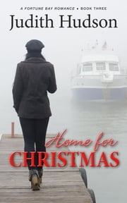 Home for Christmas - A Fortune Bay Romance - Book Three ebook by Judith Hudson
