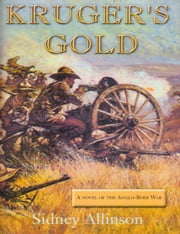 KRUGER'S GOLD: A novel Of The Anglo-Boer War ebook by Sidney Allinson