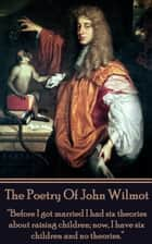 "The Poetry of John Wilmot - ""Before I got married I had six theories about raising children; now, I have six children and no theories."" ebook by John Wilmot"