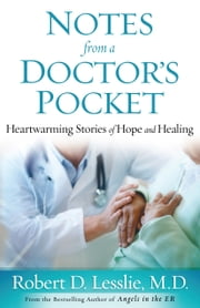 Notes from a Doctor's Pocket - Heartwarming Stories of Hope and Healing ebook by Robert D. Lesslie