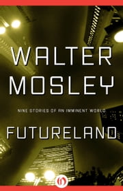 Futureland - Nine Stories of an Imminent World ebook by Walter Mosley
