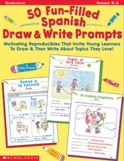 50 Fun-Filled Spanish Draw & Write Prompts: Motivating Reproducibles That Invite Young Learners to Draw & Then Write About Topics They Love! ebook by Sweeney, Alyse
