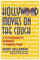 Hollywood Movies on the Couch - A Psychoanalyst Examines 15 Famous Films ebook by Henry Kellerman