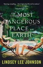 The Most Dangerous Place on Earth - A Novel ebook by Lindsey Lee Johnson
