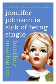 Jennifer Johnson Is Sick of Being Single - A Novel ebook by Heather McElhatton