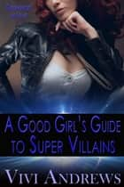 A Good Girl's Guide to Super Villains ebook by Vivi Andrews
