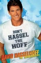 Don't Hassel the Hoff ebook by David Hasselhoff,Peter Thompson