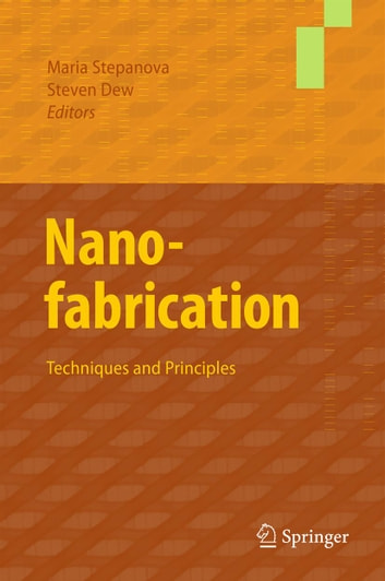 Nanofabrication - Techniques and Principles ebook by