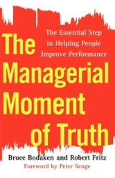 The Managerial Moment of Truth - The Essential Step in Helping People Improve Performance ebook by Bruce Bodaken,Robert Fritz