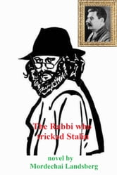 The Rabbi Who Tricked Stalin ebook by Mordechai Landsberg