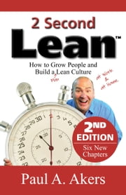 2 Second Lean - 2nd Edition - How to Grow People and Build a Fun Lean Culture ebook by Paul A. Akers