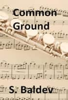 Common Ground ebook by S. Baldev