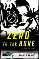 Zero to the Bone - A Nina Zero Novel ebook by Robert Eversz
