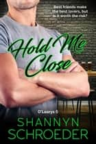 Hold Me Close ebook by Shannyn Schroeder