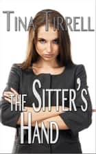 The Sitter's Hand *a Spanking F M Erotica Fantasy* ebook by Tina Tirrell