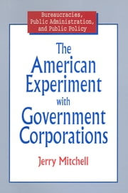 The American Experiment with Government Corporations ebook by Jerry Mitchell