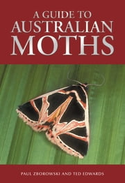 A Guide to Australian Moths ebook by Paul Zborowski,Ted Edwards
