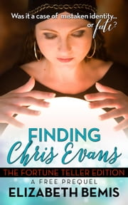 Finding Chris Evans: The Fortune Teller Edition - Finding Chris Evans, #1 ebook by Elizabeth Bemis