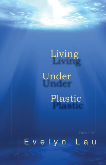 Living Under Plastic ebook by Evelyn Lau