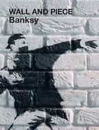Wall and Piece ebook by Banksy